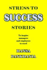 Stress To Success StoriesStress To Success【電子書籍】[ Hansa Pankhania ]