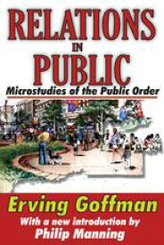 Relations in PublicMicrostudies of the Public Order【電子書籍】[ Erving Goffman ]