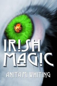 Irish Magic【電子書籍】[ Anita M. Whiting ]