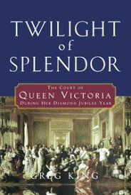 Twilight of SplendorThe Court of Queen Victoria During Her Diamond Jubilee Year【電子書籍】[ Greg King ]