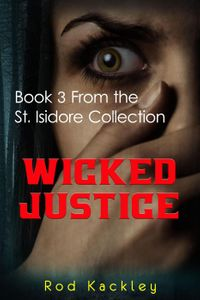 WickedJustice:Book3FromtheSt.IsidoreCollectionSt.IsidoreCollection,#3