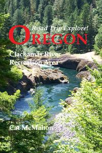 Road Trip Explore! Oregon: Clackamas River Recreation Area【電子書籍】[ Cat McMahon ]