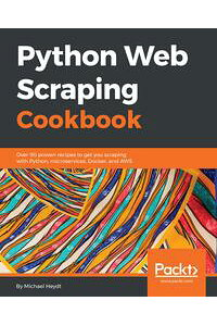 PythonWebScrapingCookbookOver90provenrecipestogetyouscrapingwithPython,microservices,Docker,andAWS