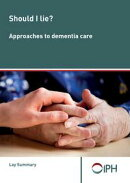 Should I Lie? Approaches To Dementia Care: Lay Summary