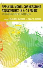 Applying Model Cornerstone Assessments in K?12 MusicA Research-Supported Approach【電子書籍】