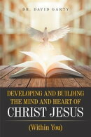 Developing and Building the Mind and Heart of Christ Jesus