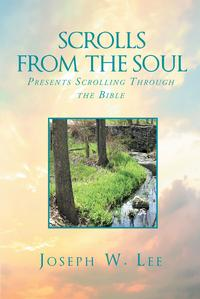 Scrolls From the Soul Presents Scrolling Through the Bible【電子書籍】[ Joesph W. Lee ]