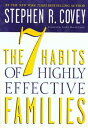 The 7 Habits of Highly Effective Families【電子書籍】[ Stephen R. Covey ]
