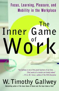 The Inner Game of WorkFocus, Learning, Pleasure, and Mobility in the Workplace【電子書籍】[ W. Timothy Gallwey ]