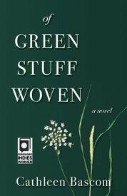 Of Green Stuff Woven【電子書籍】[ Cathleen Bascom ]