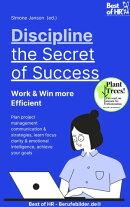 Discipline – the Secret of Success! Work & Win more Efficient