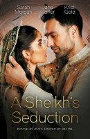 A Sheikh's Seduction/The Sheikh's Virgin Princess/The Sheikh's Chosen Queen/Persuading The Playboy King