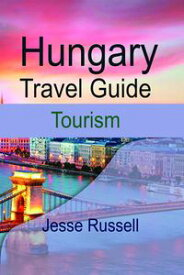 Hungary Travel Guide: Tourism【電子書籍】[ Jesse Russell ]