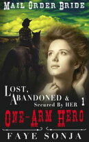 Mail Order Bride: CLEAN Western Historical Romance: Lost, Abandoned & Secured by Her One-Arm Hero