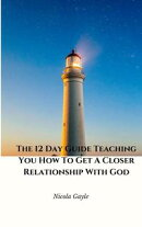 The 12 Day Guide Teaching You How To Get A Closer Relationship With God