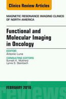Functional and Molecular Imaging in Oncology, An Issue of Magnetic Resonance Imaging Clinics of North Americ…