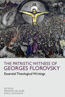 The Patristic Witness of Georges Florovsky