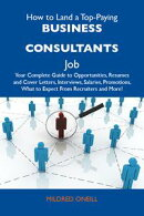 How to Land a Top-Paying Business consultants Job: Your Complete Guide to Opportunities, Resumes and Cover L…