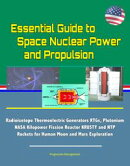 Essential Guide to Space Nuclear Power and Propulsion: Radioisotope Thermoelectric Generators RTGs, Plutoniu…