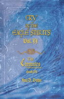 Cry of the Eagle Spirits, Vol. II; The Chronicles of Heaven's War, Book VI