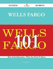 Wells Fargo 101 Success Secrets - 101 Most Asked Questions On Wells Fargo - What You Need To Know【電子書籍】[ Debra Slater ]
