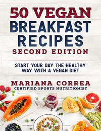 50 Vegan Breakfast Recipes Second Edition - Start Your Day the Healthy Way With a Vegan Diet【電子書籍】[ Mariana Correa ]