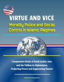 Virtue and Vice: Morality Police and Social Control in Islamic Regimes - Comparative Study of Saudi Arabia, …