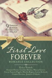 First Love Forever Romance Collection9 Historical Romances Where First Loves are Rekindled【電子書籍】[ Susanne Dietze ]
