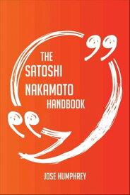 The Satoshi Nakamoto Handbook - Everything You Need To Know About Satoshi Nakamoto【電子書籍】[ Jose Humphrey ]