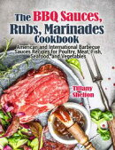The BBQ Sauces, Rubs, and Marinades Cookbook