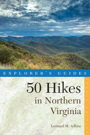 Explorer's Guide 50 Hikes in Northern Virginia: Walks, Hikes, and Backpacks from the Allegheny Mountains to Chesapeake Bay (Fourth Edition) (Explorer's 50 Hikes)【電子書籍】[ Leonard M. Adkins ]