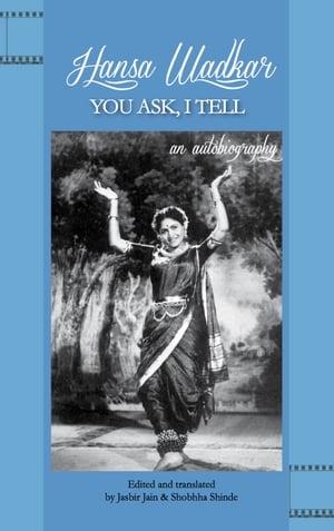 You Ask, I TellAn Autobiography【電子書籍】[ Hansa Wadkar ]