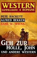 Western Sammelband 4 Romane: Geh zur Hölle, John und andere Western