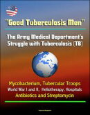 """Good Tuberculosis Men"": The Army Medical Department's Struggle with Tuberculosis (TB) - Mycobacterium, Tube…"