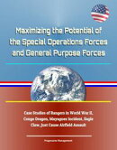 Maximizing the Potential of the Special Operations Forces and General Purpose Forces: Case Studies of Ranger…