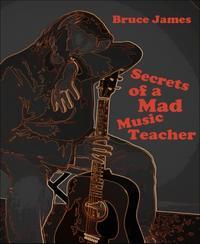 Secrets of a Mad Music Teacher【電子書籍】[ Bruce James ]
