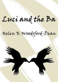 Luci and the Ba【電子書籍】[ Helen K Woodsford-Dean ]
