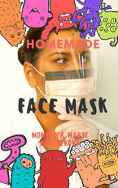Homemade Face MaskMake Your Own Homemade Cloth Face Mask And Protect Yourself & Your Family!【電子書籍】[ Monika Pavlickova ]