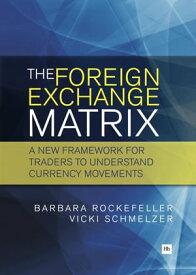 The Foreign Exchange MatrixA new framework for understanding currency movements【電子書籍】[ Barbara Rockefeller ]