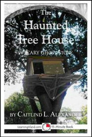 The Haunted Tree House: A Scary 15-Minute Ghost Story【電子書籍】[ Caitlind L. Alexander ]