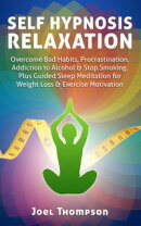 Self Hypnosis Relaxation: Overcome Bad Habits, Procrastination, Addiction to Alcohol & Stop Smoking - Plus G…