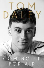 Coming Up for Air: What I Learned from Sport, Fame and Fatherhood【電子書籍】[ Tom Daley ]