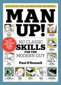 Man Up!367 Classic Skills for the Modern Guy【電子書籍】[ Paul O'Donnell ]