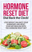 Hormone Reset Diet - Dial Back the Clock - Lose Weight, Balance Your Hormones and Reset Your Metabolism with…
