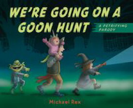 We're Going on a Goon Hunt【電子書籍】[ Michael Rex ]