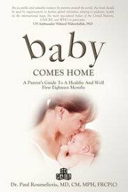 Baby Comes Home A Parents' Guide to a Healthy and Well First Eighteen Months【電子書籍】[ Dr. Paul Roumeliotis ]