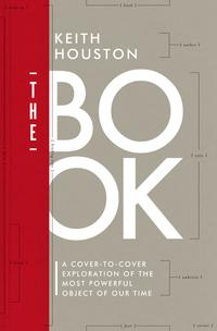 The Book: A Cover-to-Cover Exploration of the Most Powerful Object of Our Time【電子書籍】[ Keith Houston ]