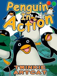 Penguin In Action【電子書籍】[ Twinkie Artcat ]