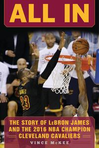 All InThe Story of LeBron James and the 2016 NBA Champion Cleveland Cavaliers【電子書籍】[ Vince McKee ]