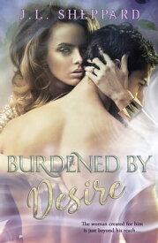 Burdened by Desire【電子書籍】[ J.L. Sheppard ]